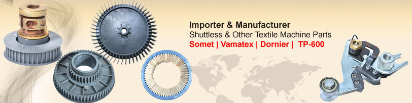 Importer & Manufacturer Shuttless & Other Textile Machine Parts Somet|Vamatex|Dornier|TP-600